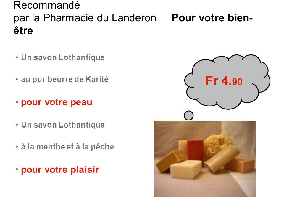 Recommandé par la Pharmacie du Landeron Pour votre bien- être Un savon Lothantique au pur beurre de Karité pour votre peau Un savon Lothantique à la m