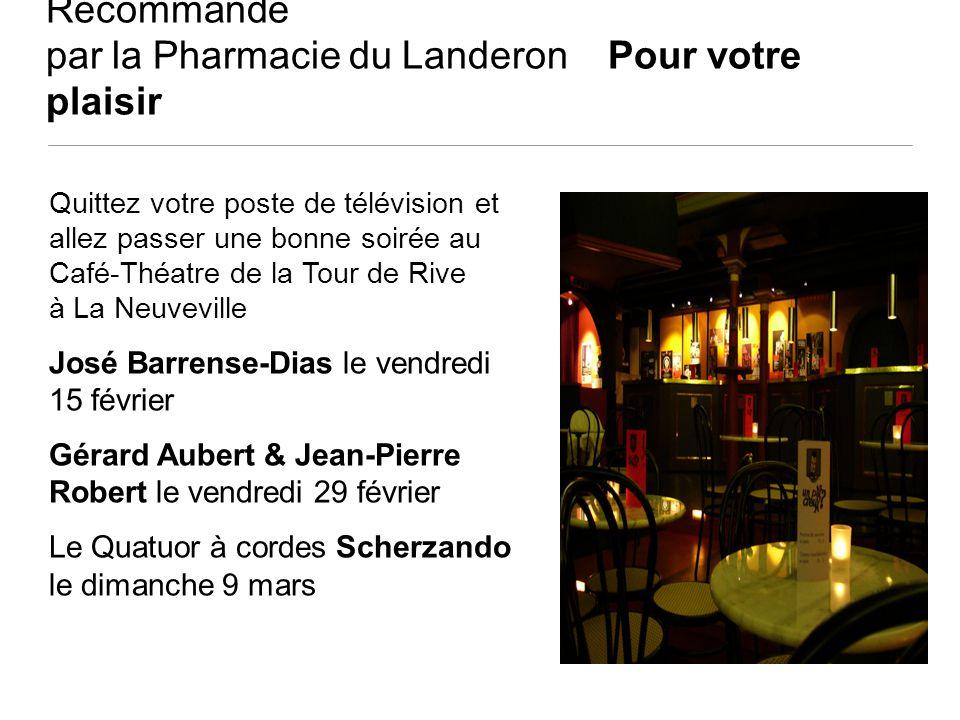 Recommandé par la Pharmacie du Landeron Pour votre plaisir Quittez votre poste de télévision et allez passer une bonne soirée au Café-Théatre de la To