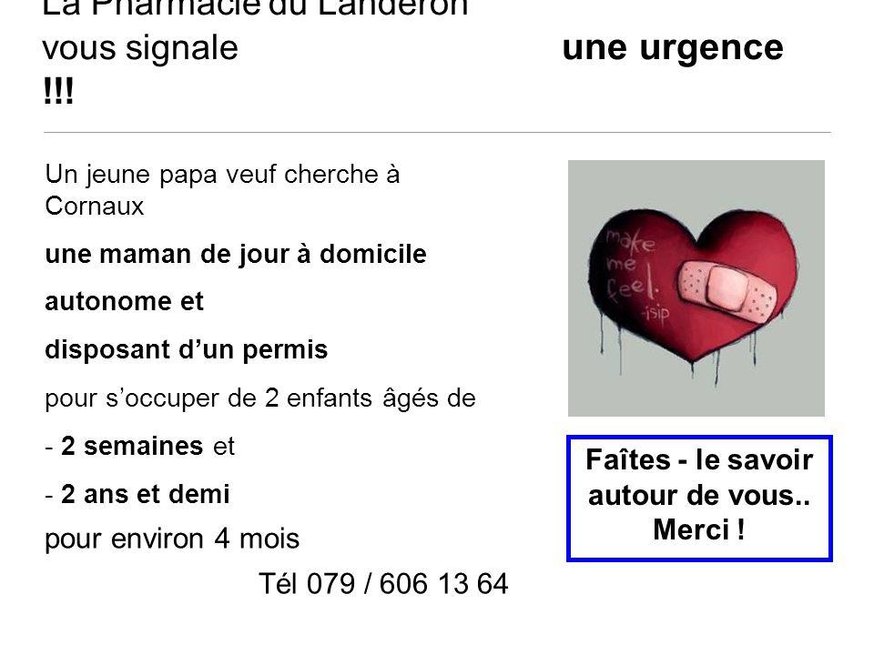 La Pharmacie du Landeron vous signale une urgence !!! Un jeune papa veuf cherche à Cornaux une maman de jour à domicile autonome et disposant dun perm