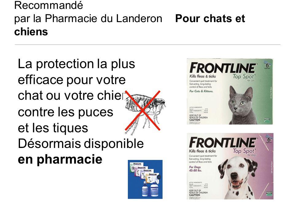 Recommandé par la Pharmacie du Landeron Pour chats et chiens La protection la plus efficace pour votre chat ou votre chien contre les puces et les tiq