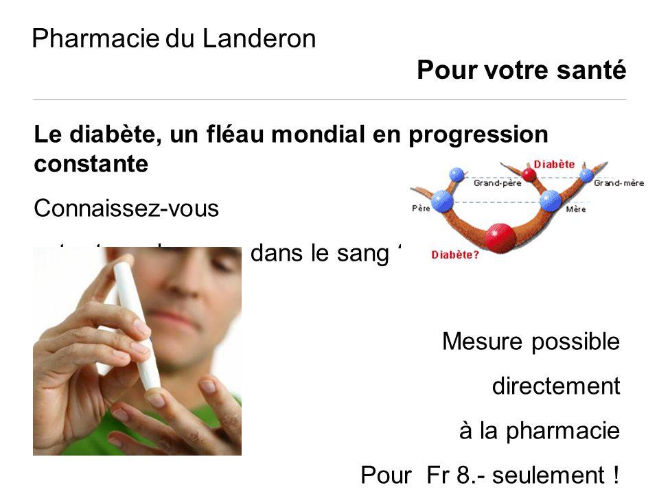 Pharmacie du Landeron Pour votre santé Le diabète, un fléau mondial en progression constante Connaissez-vous votre taux de sucre dans le sang ? Mesure