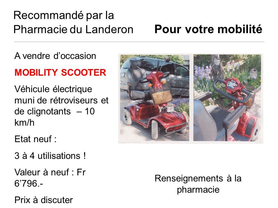 Recommandé par la Pharmacie du Landeron Pour votre mobilité A vendre doccasion MOBILITY SCOOTER Véhicule électrique muni de rétroviseurs et de clignot
