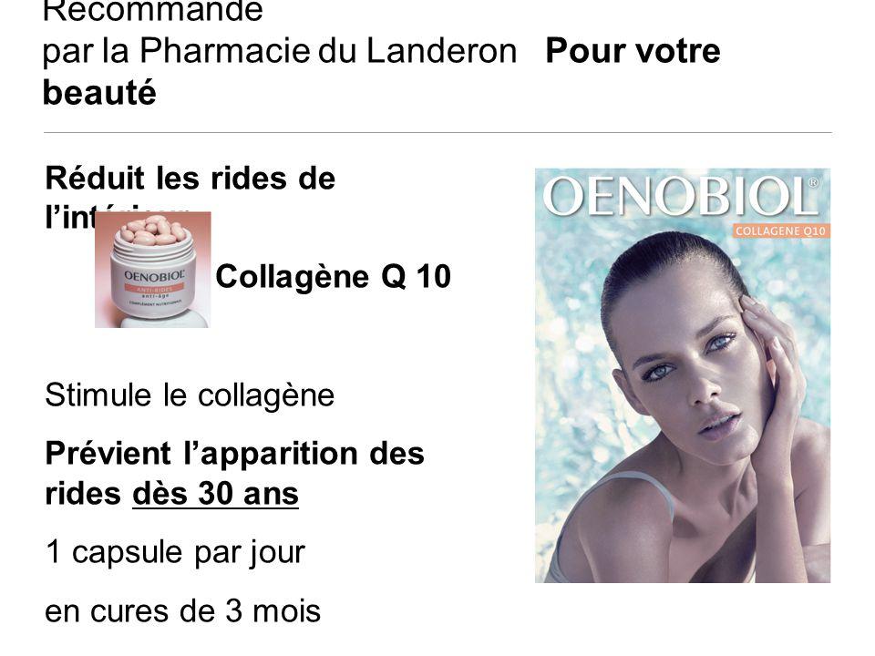 Recommandé par la Pharmacie du Landeron Pour votre beauté Réduit les rides de lintérieur Collagène Q 10 Stimule le collagène Prévient lapparition des