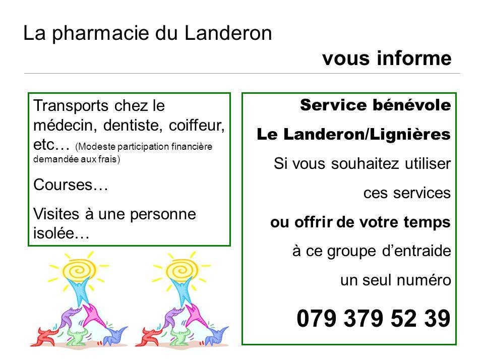 La pharmacie du Landeron vous informe Service bénévole Le Landeron/Lignières Si vous souhaitez utiliser ces services ou offrir de votre temps à ce gro