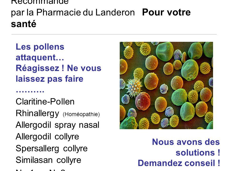 Recommandé par la Pharmacie du Landeron Pour votre santé Les pollens attaquent… Réagissez ! Ne vous laissez pas faire ………. Claritine-Pollen Rhinallerg