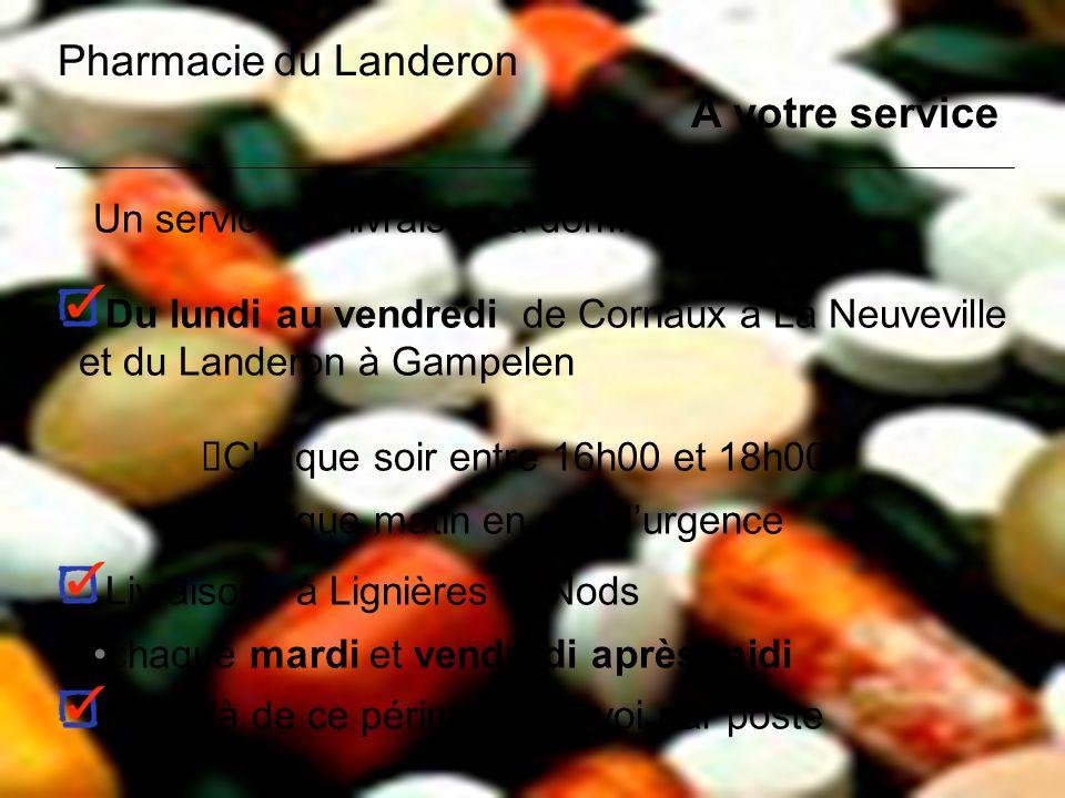 Pharmacie du Landeron A votre service Un service de livraison à domicile gratuit Du lundi au vendredi de Cornaux à La Neuveville et du Landeron à Gamp