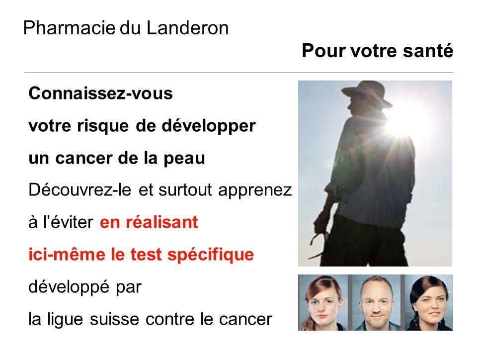 Pharmacie du Landeron Pour votre santé Connaissez-vous votre risque de développer un cancer de la peau Découvrez-le et surtout apprenez à léviter en r