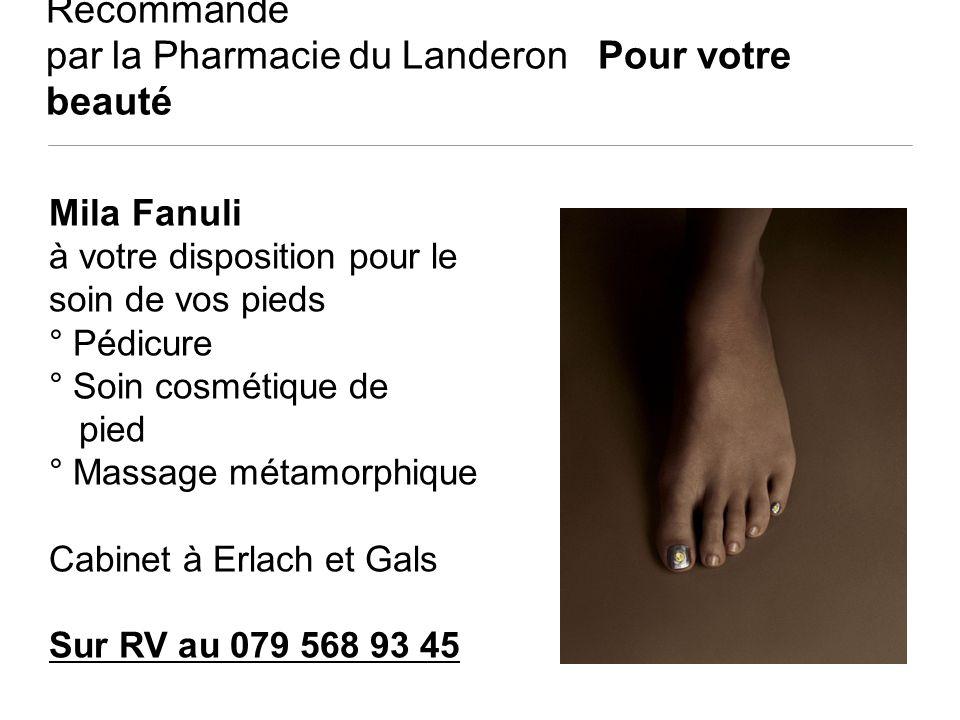 Recommandé par la Pharmacie du Landeron Pour votre beauté Mila Fanuli à votre disposition pour le soin de vos pieds ° Pédicure ° Soin cosmétique de pi