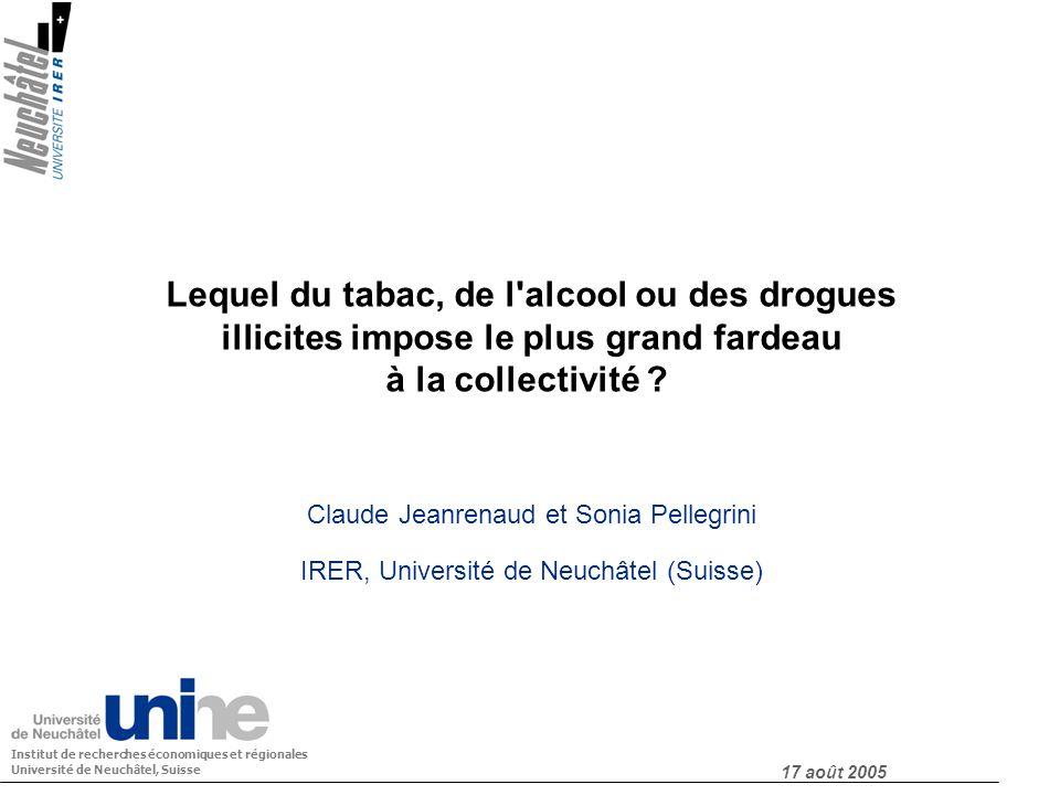 Lequel du tabac, de l'alcool ou des drogues illicites impose le plus grand fardeau à la collectivité ? Claude Jeanrenaud et Sonia Pellegrini IRER, Uni