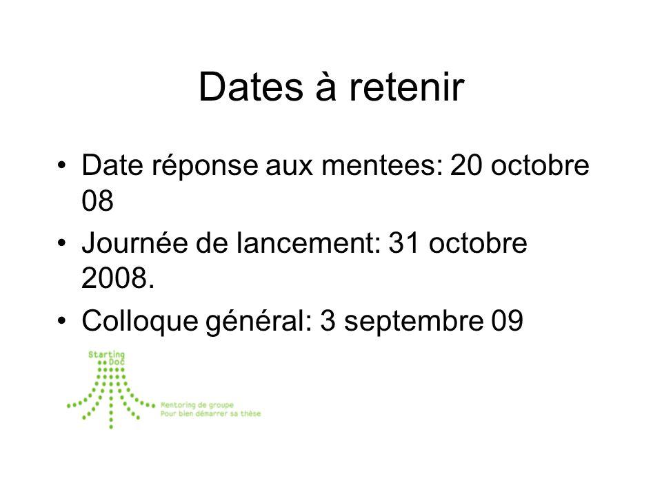 Dates à retenir Date réponse aux mentees: 20 octobre 08 Journée de lancement: 31 octobre 2008.