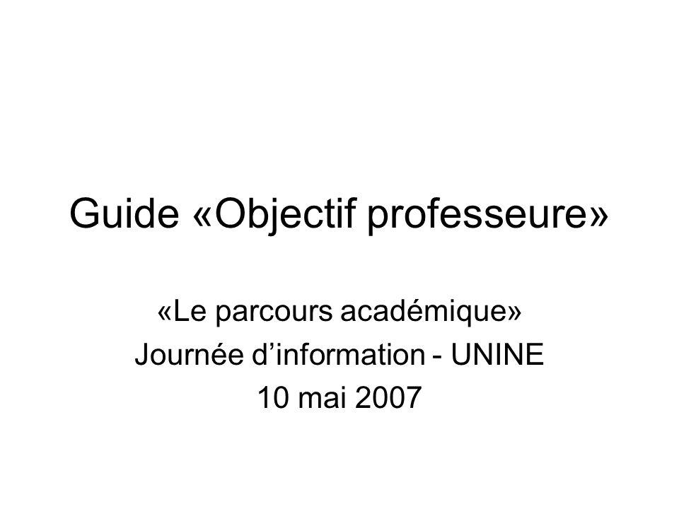 Guide «Objectif professeure» «Le parcours académique» Journée dinformation - UNINE 10 mai 2007