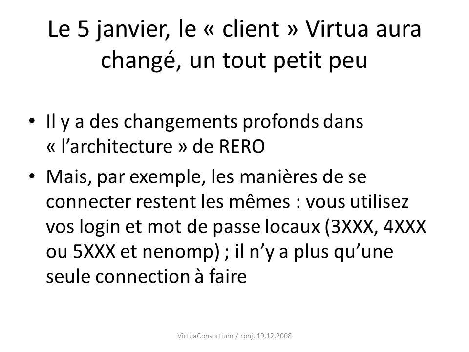 Le 5 janvier, le « client » Virtua aura changé, un tout petit peu Il y a des changements profonds dans « larchitecture » de RERO Mais, par exemple, le