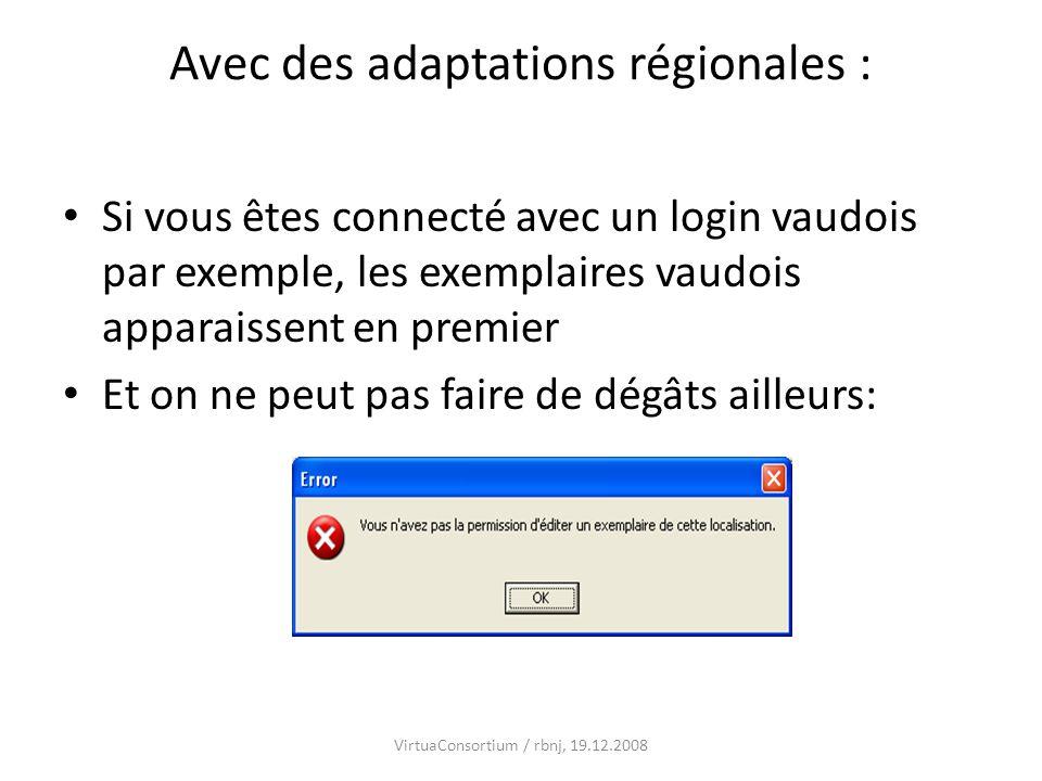 Avec des adaptations régionales : Si vous êtes connecté avec un login vaudois par exemple, les exemplaires vaudois apparaissent en premier Et on ne pe