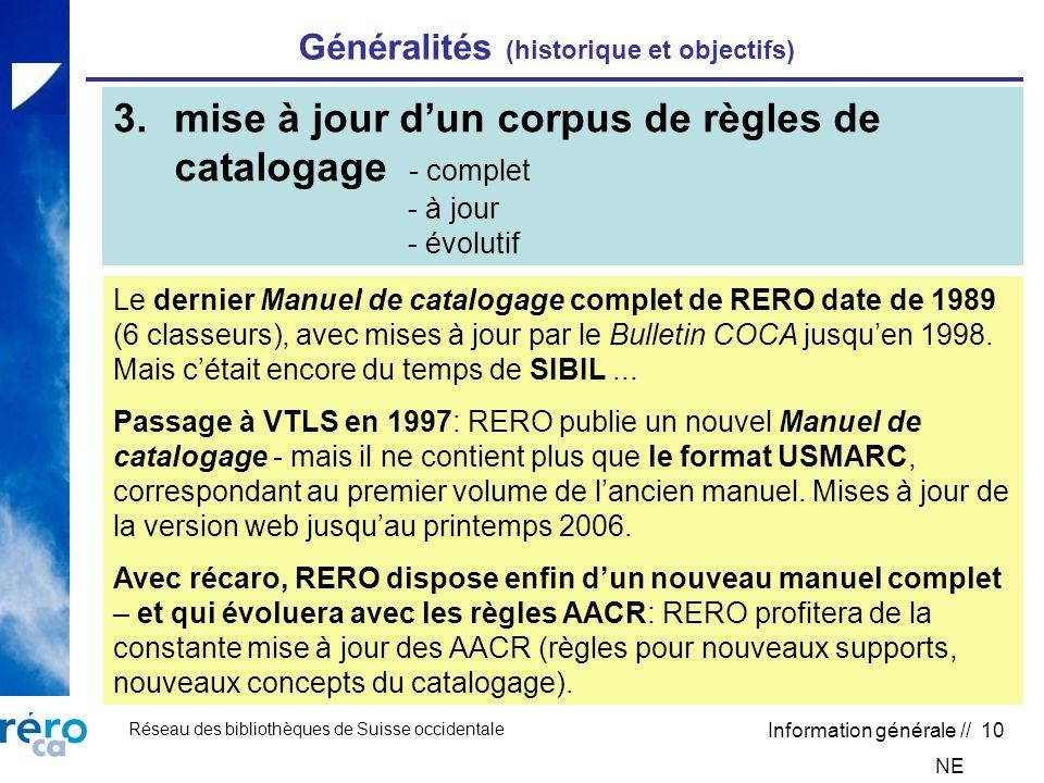 Réseau des bibliothèques de Suisse occidentale Information générale // 10 Généralités (historique et objectifs) Le dernier Manuel de catalogage complet de RERO date de 1989 (6 classeurs), avec mises à jour par le Bulletin COCA jusquen 1998.