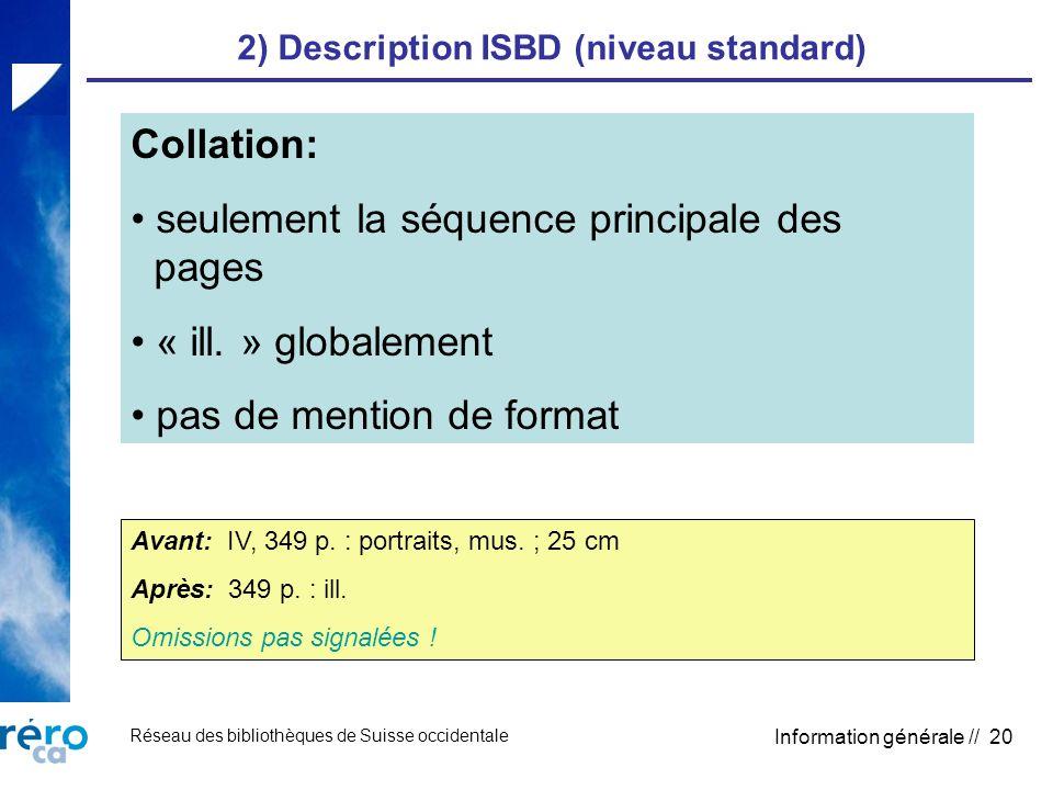 Réseau des bibliothèques de Suisse occidentale Information générale // 20 2) Description ISBD (niveau standard) Collation: seulement la séquence principale des pages « ill.