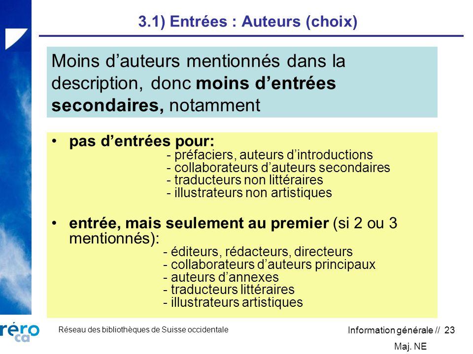 Réseau des bibliothèques de Suisse occidentale Information générale // 23 3.1) Entrées : Auteurs (choix) pas dentrées pour: - préfaciers, auteurs dint