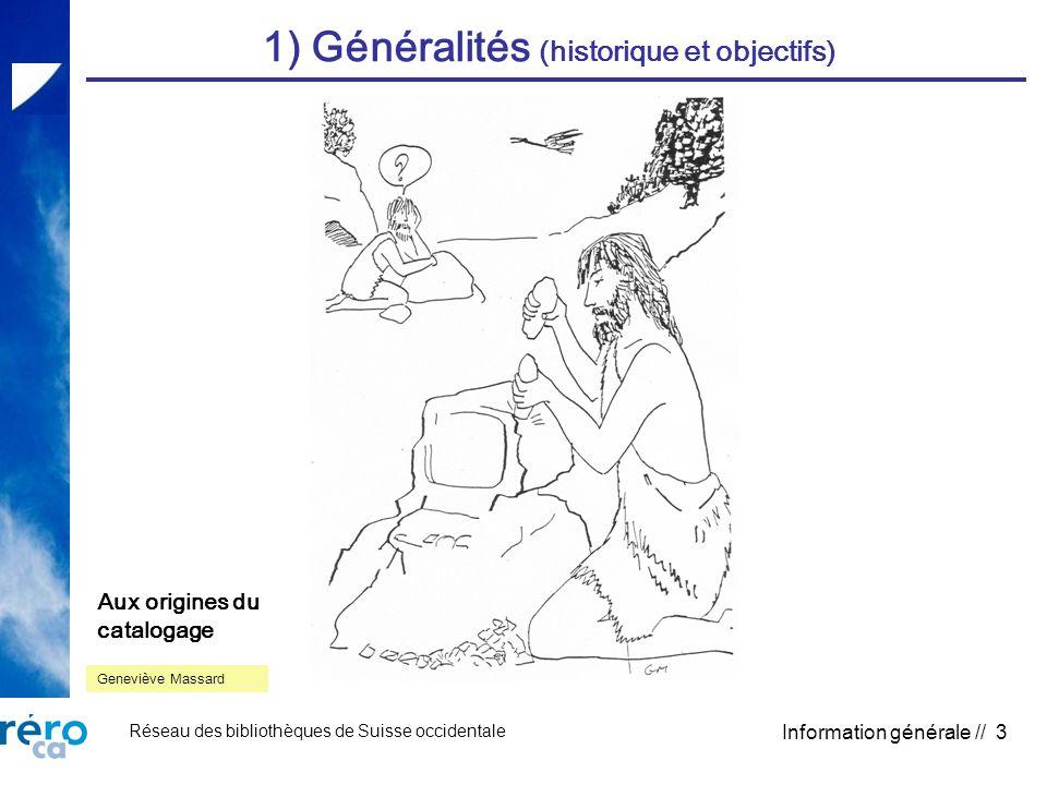 Réseau des bibliothèques de Suisse occidentale Information générale // 3 1) Généralités (historique et objectifs) Geneviève Massard Aux origines du catalogage