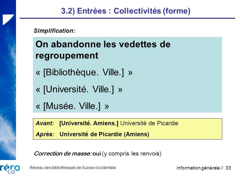 Réseau des bibliothèques de Suisse occidentale Information générale // 33 3.2) Entrées : Collectivités (forme) On abandonne les vedettes de regroupement « [Bibliothèque.