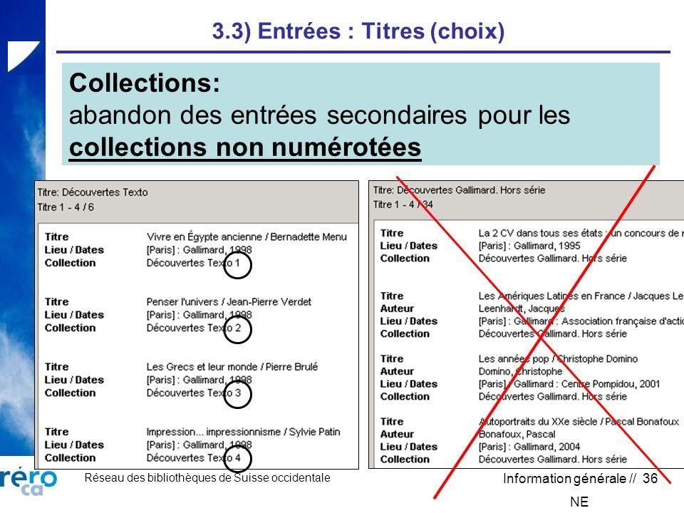 Réseau des bibliothèques de Suisse occidentale Information générale // 36 3.3) Entrées : Titres (choix) Collections: abandon des entrées secondaires pour les collections non numérotées NE