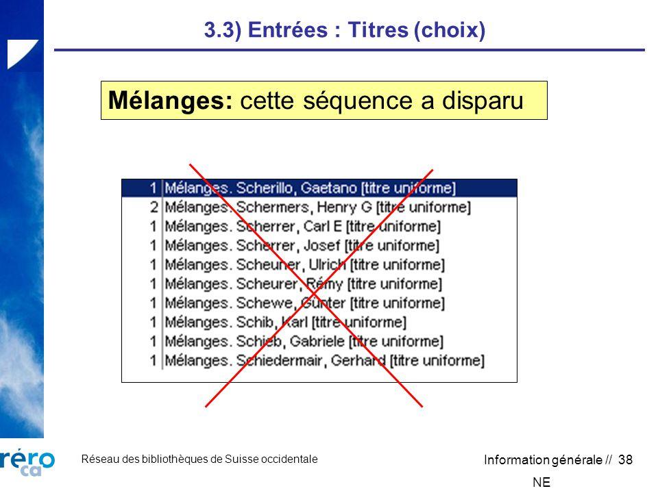 Réseau des bibliothèques de Suisse occidentale Information générale // 38 3.3) Entrées : Titres (choix) Mélanges: cette séquence a disparu NE