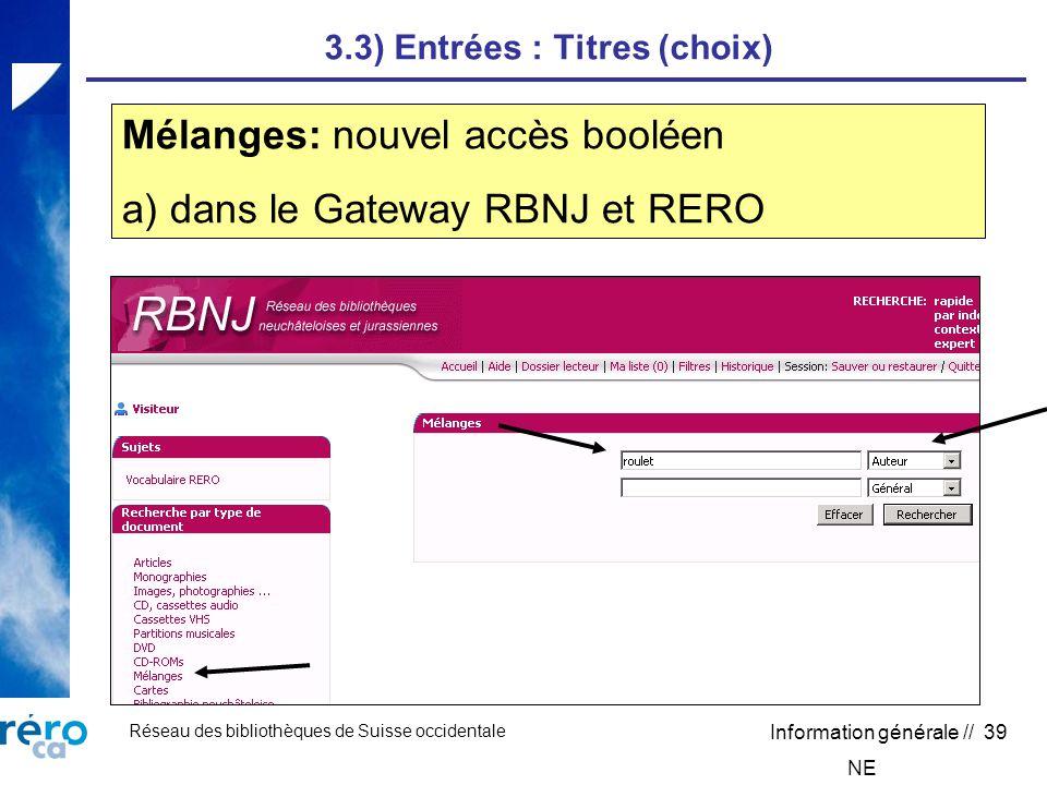 Réseau des bibliothèques de Suisse occidentale Information générale // 39 3.3) Entrées : Titres (choix) Mélanges: nouvel accès booléen a) dans le Gateway RBNJ et RERO NE