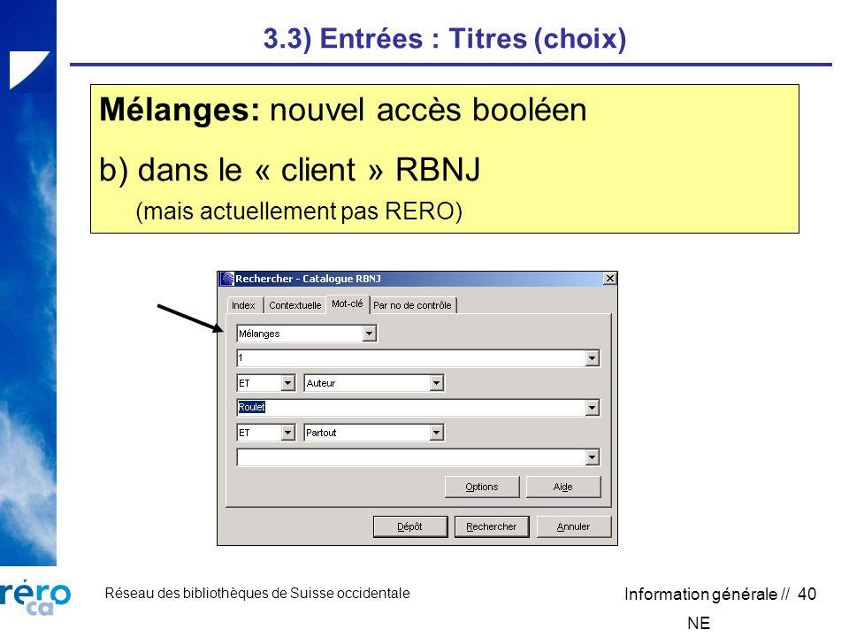 Réseau des bibliothèques de Suisse occidentale Information générale // 40 3.3) Entrées : Titres (choix) Mélanges: nouvel accès booléen b) dans le « client » RBNJ (mais actuellement pas RERO) NE