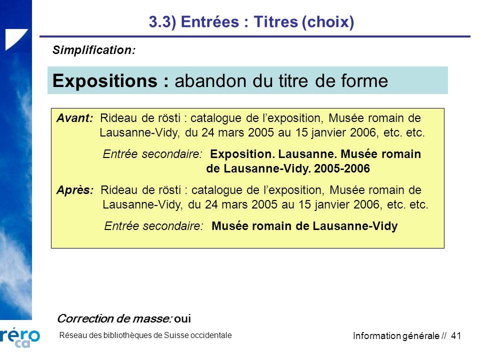 Réseau des bibliothèques de Suisse occidentale Information générale // 41 3.3) Entrées : Titres (choix) Expositions : abandon du titre de forme Avant: