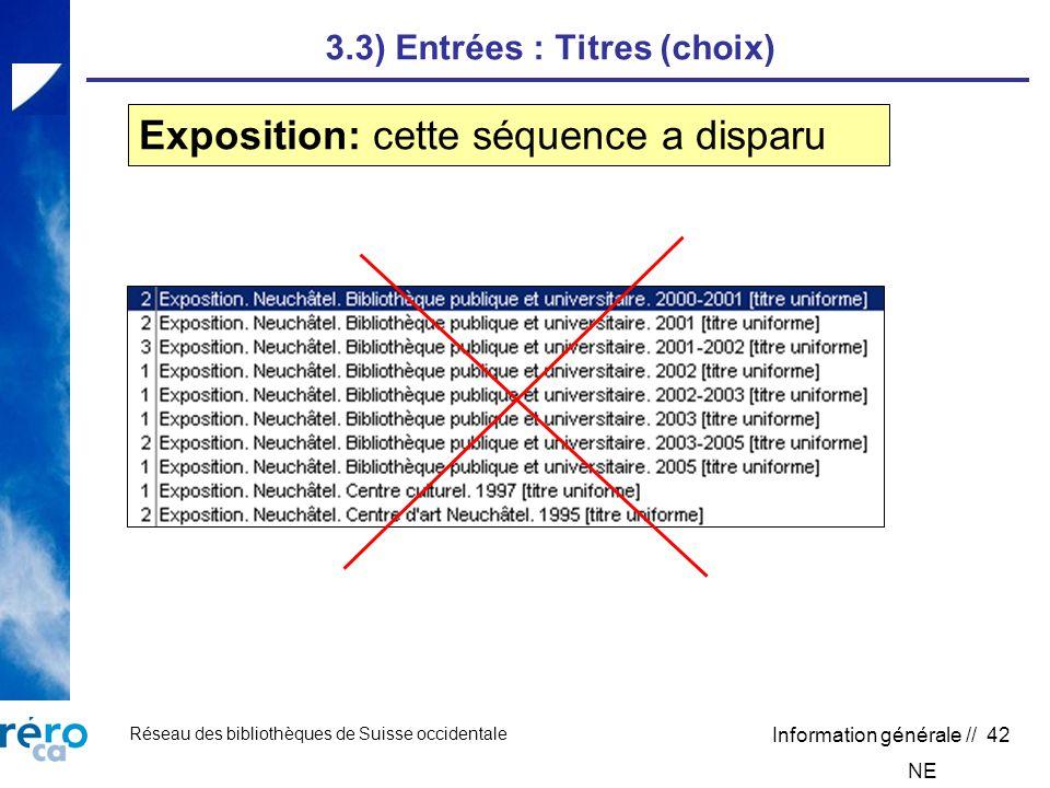 Réseau des bibliothèques de Suisse occidentale Information générale // 42 3.3) Entrées : Titres (choix) Exposition: cette séquence a disparu NE