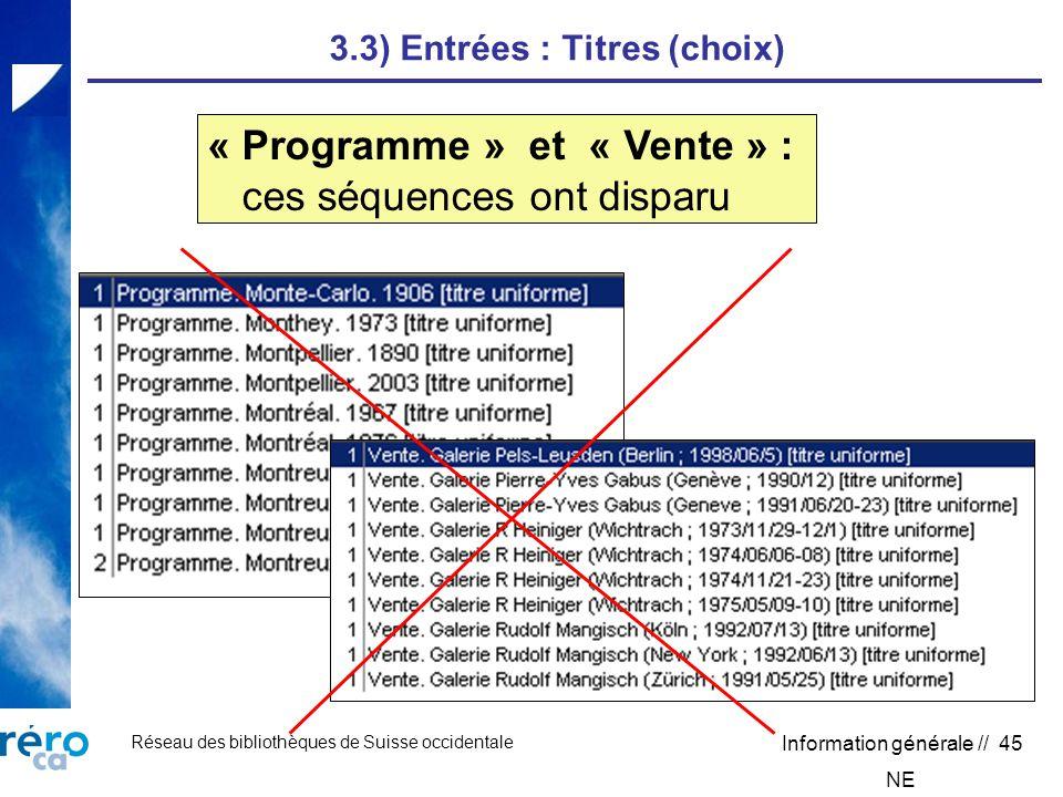 Réseau des bibliothèques de Suisse occidentale Information générale // 45 3.3) Entrées : Titres (choix) « Programme » et « Vente » : ces séquences ont disparu NE
