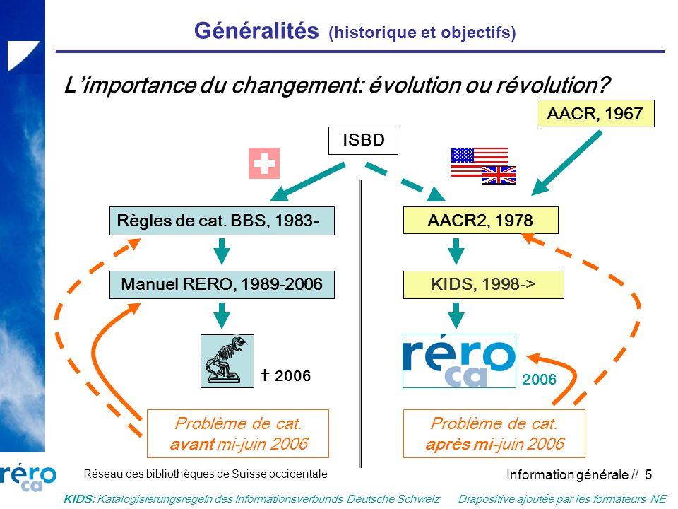 Réseau des bibliothèques de Suisse occidentale Information générale // 5 Généralités (historique et objectifs) Limportance du changement: évolution ou révolution.