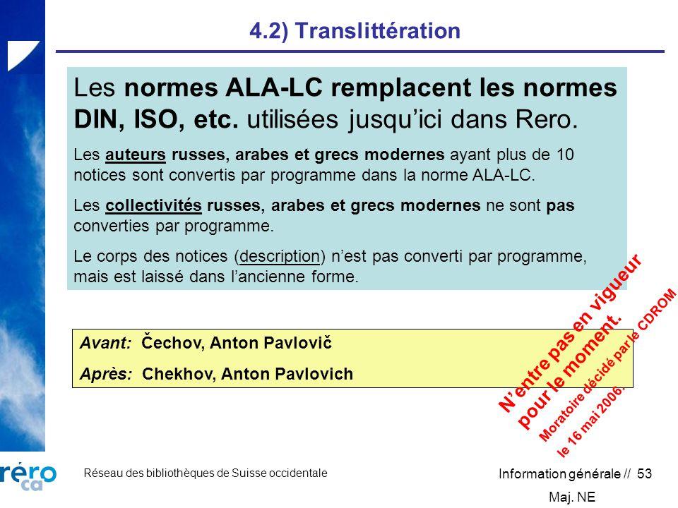 Réseau des bibliothèques de Suisse occidentale Information générale // 53 4.2) Translittération Les normes ALA-LC remplacent les normes DIN, ISO, etc.