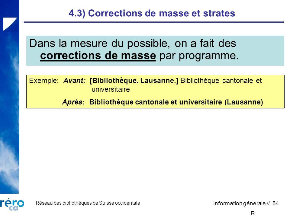 Réseau des bibliothèques de Suisse occidentale Information générale // 54 4.3) Corrections de masse et strates Dans la mesure du possible, on a fait des corrections de masse par programme.