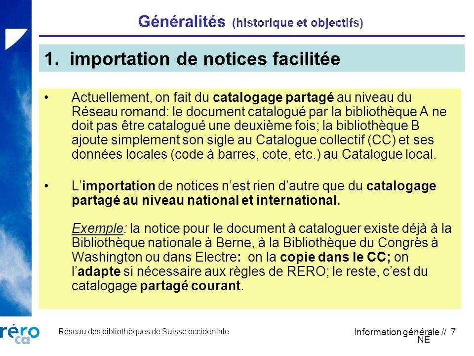Réseau des bibliothèques de Suisse occidentale Information générale // 7 Généralités (historique et objectifs) Actuellement, on fait du catalogage par