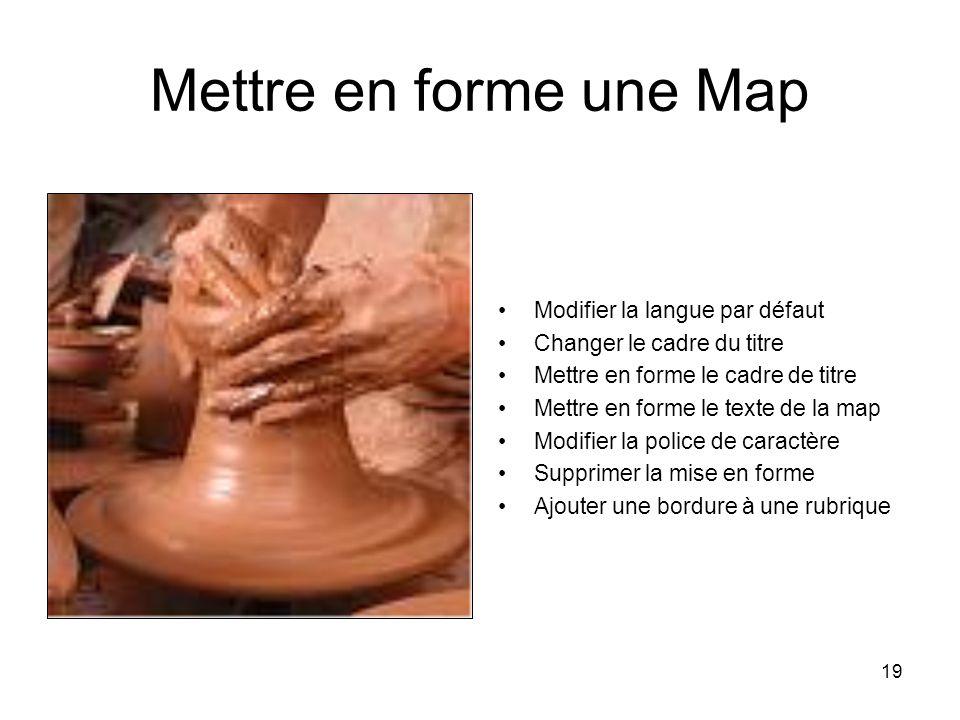 19 Mettre en forme une Map Modifier la langue par défaut Changer le cadre du titre Mettre en forme le cadre de titre Mettre en forme le texte de la ma