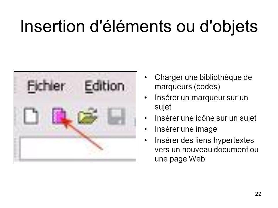 22 Insertion d'éléments ou d'objets Charger une bibliothèque de marqueurs (codes) Insérer un marqueur sur un sujet Insérer une icône sur un sujet Insé
