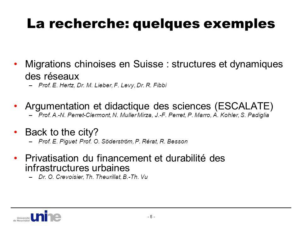 - 8 - La recherche: quelques exemples Migrations chinoises en Suisse : structures et dynamiques des réseaux –Prof.