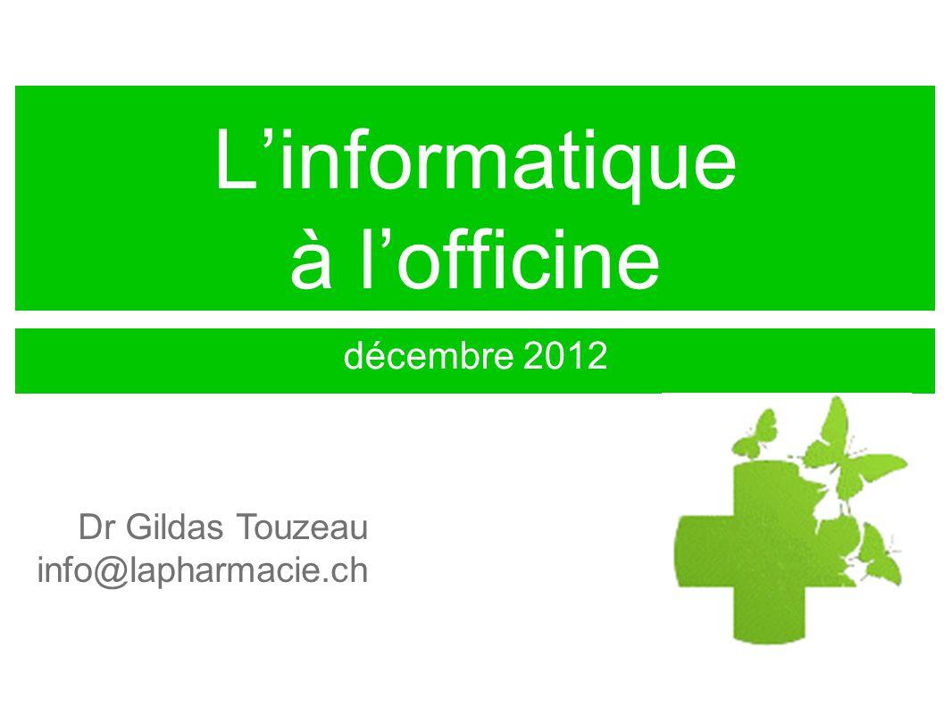 Linformatique à lofficine décembre 2012 Dr Gildas Touzeau info@lapharmacie.ch