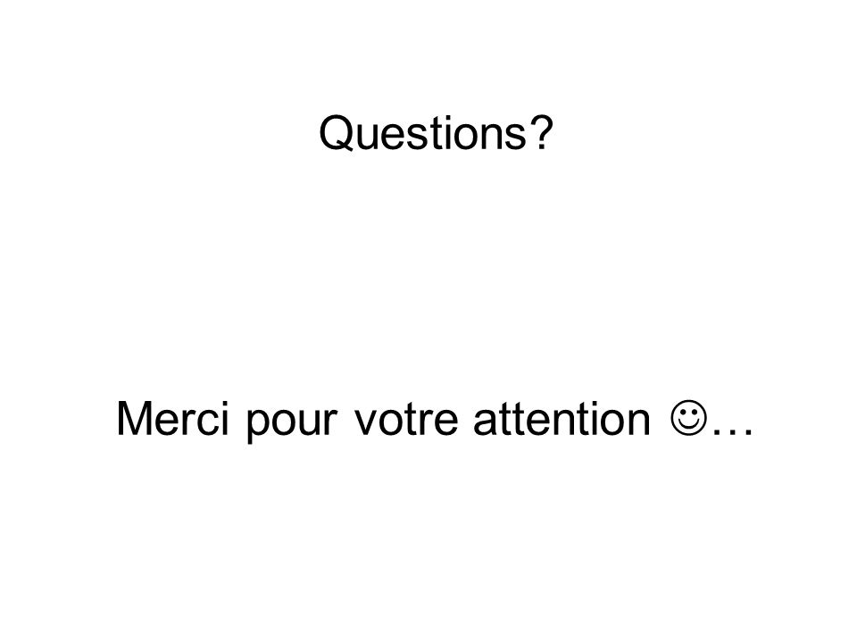 Questions Merci pour votre attention …