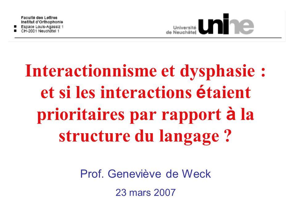UNINE - GdW Interactionnisme et dysphasie : et si les interactions é taient prioritaires par rapport à la structure du langage .