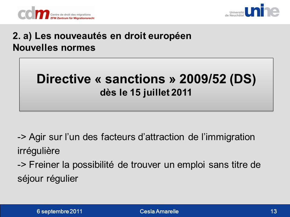 6 septembre 2011 Cesla Amarelle13 -> Agir sur lun des facteurs dattraction de limmigration irrégulière -> Freiner la possibilité de trouver un emploi sans titre de séjour régulier 2.