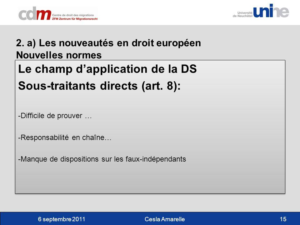 6 septembre 2011 Cesla Amarelle15 2. a) Les nouveautés en droit européen Nouvelles normes Le champ dapplication de la DS Sous-traitants directs (art.