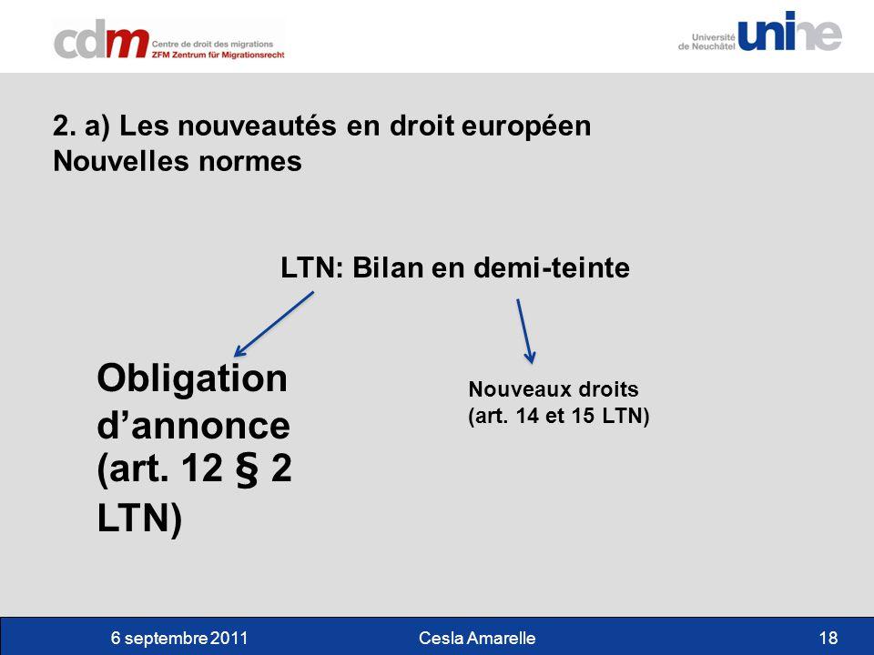 6 septembre 2011Cesla Amarelle18 2. a) Les nouveautés en droit européen Nouvelles normes LTN: Bilan en demi-teinte Obligation dannonce (art. 12 § 2 LT