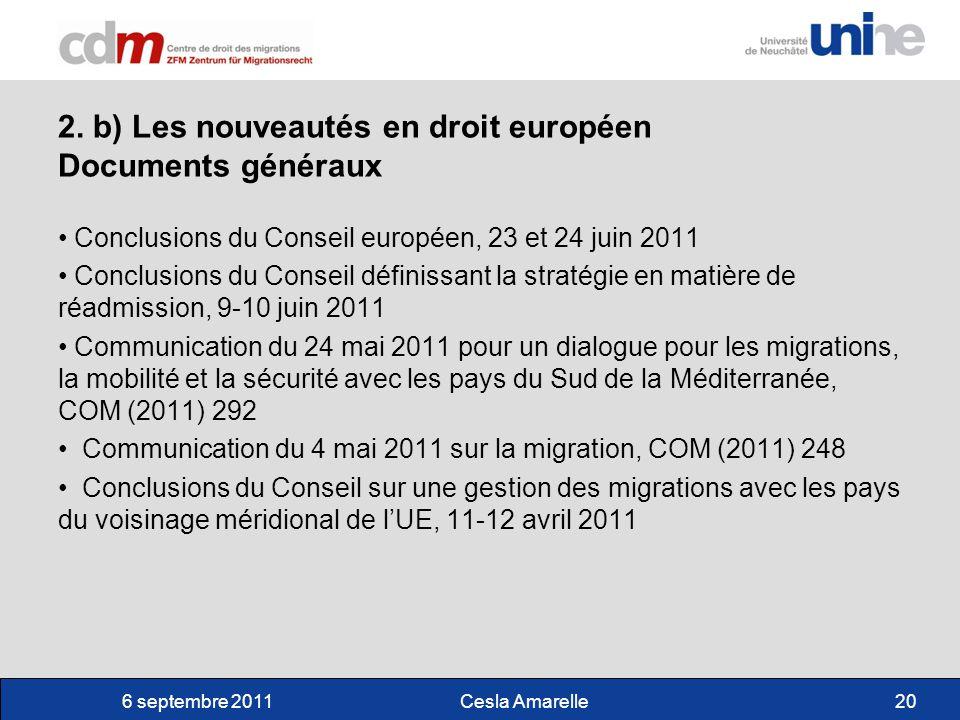 6 septembre 2011Cesla Amarelle20 2. b) Les nouveautés en droit européen Documents généraux Conclusions du Conseil européen, 23 et 24 juin 2011 Conclus