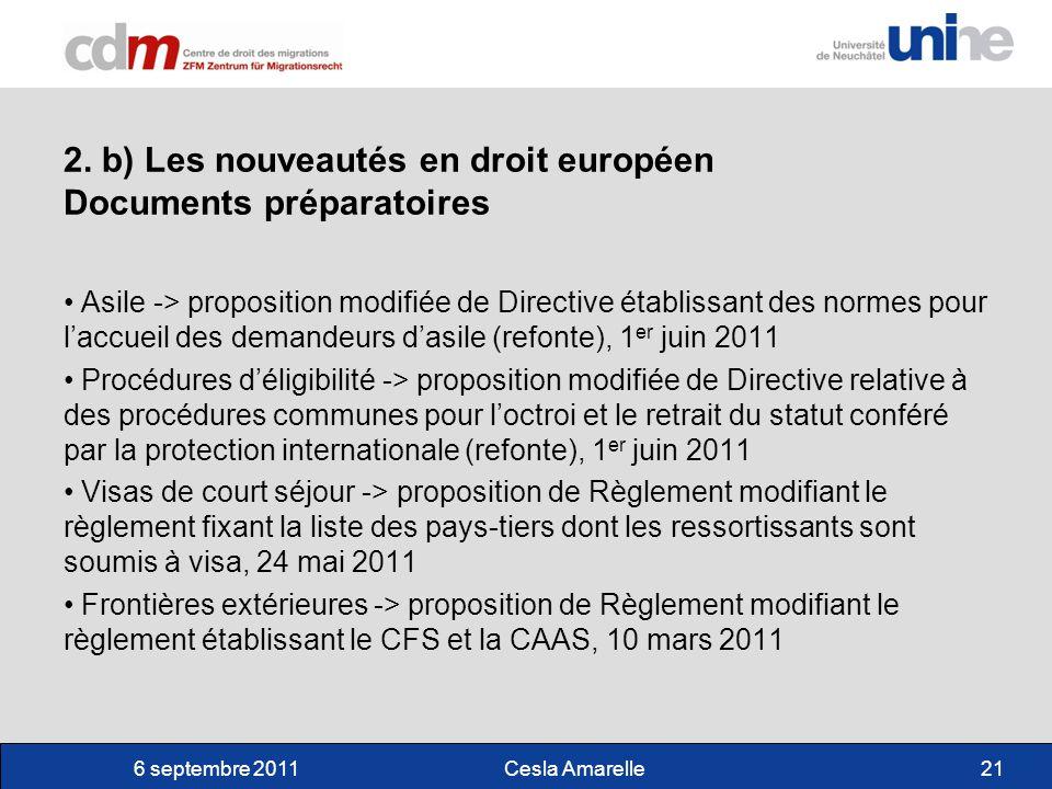 6 septembre 2011Cesla Amarelle21 2. b) Les nouveautés en droit européen Documents préparatoires Asile -> proposition modifiée de Directive établissant