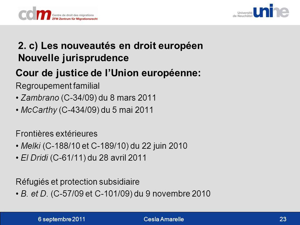 6 septembre 2011Cesla Amarelle23 2. c) Les nouveautés en droit européen Nouvelle jurisprudence Cour de justice de lUnion européenne: Regroupement fami