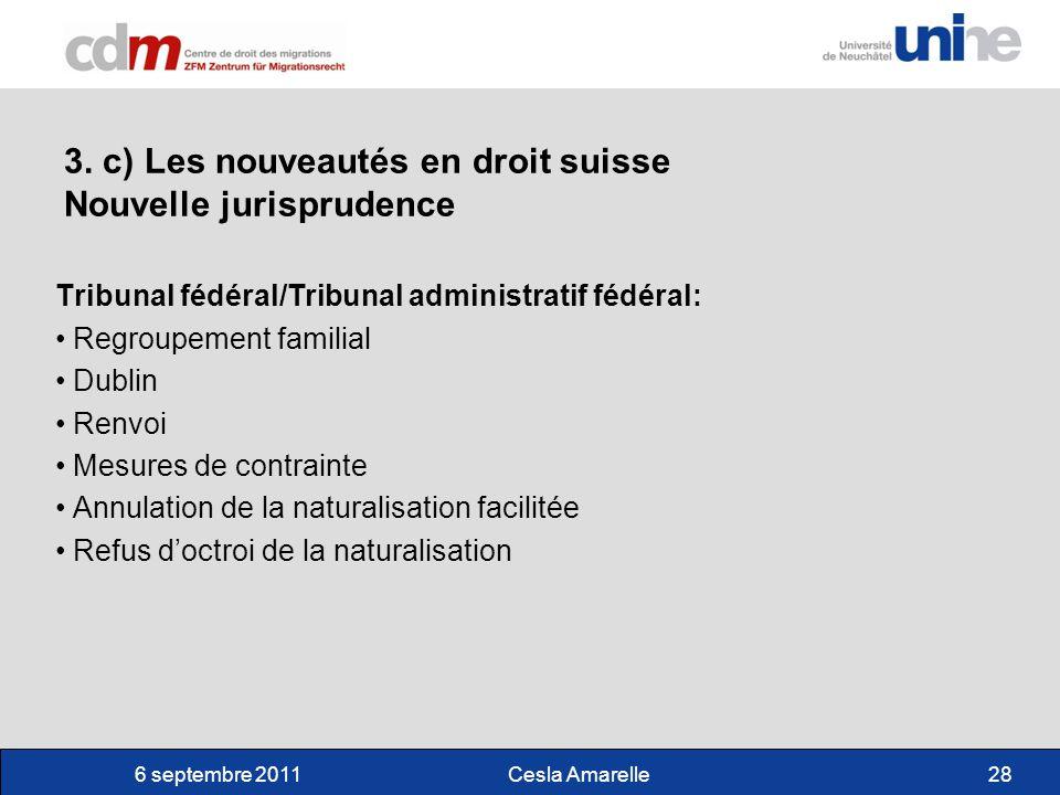 6 septembre 2011Cesla Amarelle28 3. c) Les nouveautés en droit suisse Nouvelle jurisprudence Tribunal fédéral/Tribunal administratif fédéral: Regroupe