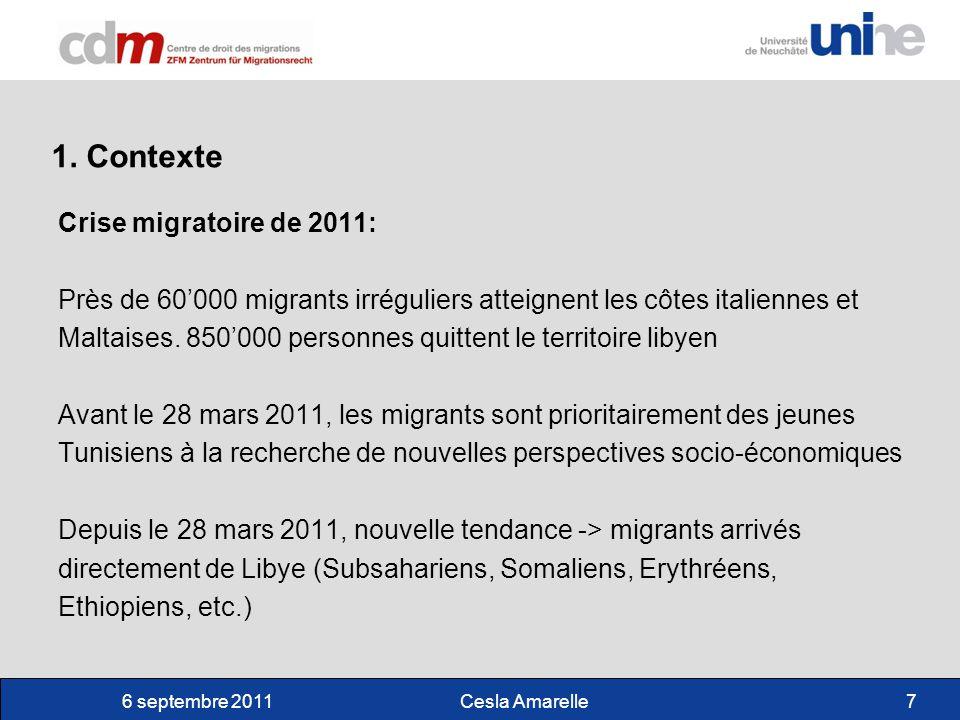 6 septembre 2011Cesla Amarelle8 Solutions italiennes: 6 avril 2011 -> décret accordant des autorisations de séjour aux plus de 20000 Tunisiens qui ont débarqué en Italie en 2011 (durée de validité de six mois) pour les voir formellement quitter le pays.