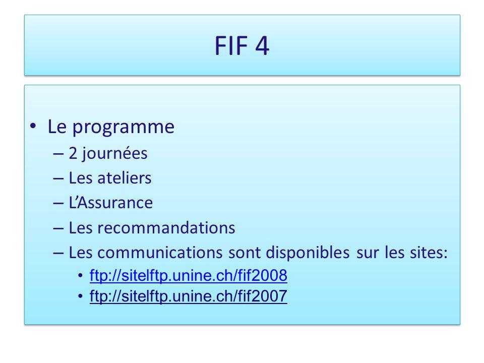 Le programme – 2 journées – Les ateliers – LAssurance – Les recommandations – Les communications sont disponibles sur les sites: ftp://sitelftp.unine.ch/fif2008 ftp://sitelftp.unine.ch/fif2007 Le programme – 2 journées – Les ateliers – LAssurance – Les recommandations – Les communications sont disponibles sur les sites: ftp://sitelftp.unine.ch/fif2008 ftp://sitelftp.unine.ch/fif2007