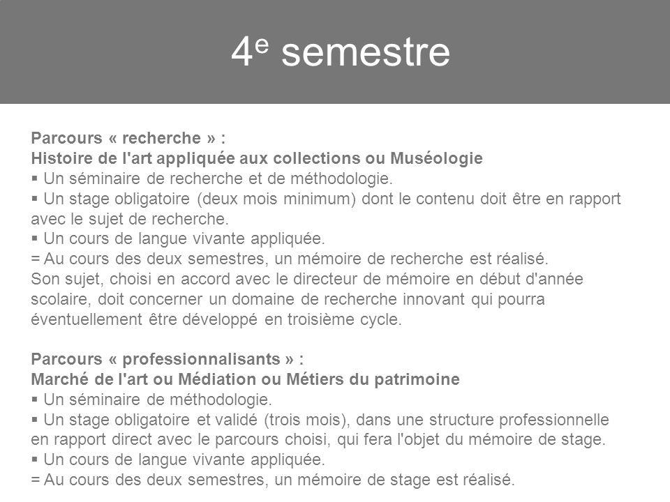 4 e semestre Parcours « recherche » : Histoire de l'art appliquée aux collections ou Muséologie Un séminaire de recherche et de méthodologie. Un stage