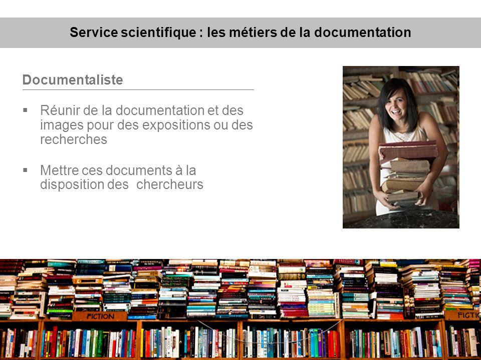 Documentaliste Réunir de la documentation et des images pour des expositions ou des recherches Mettre ces documents à la disposition des chercheurs Se